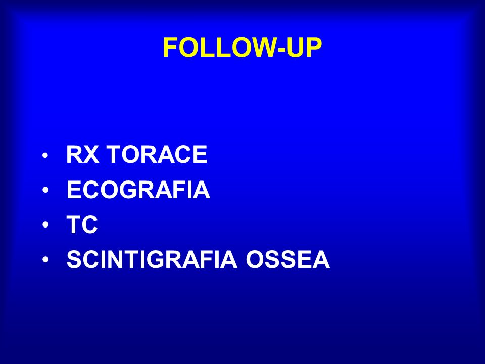 FOLLOW-UP RX TORACE ECOGRAFIA TC SCINTIGRAFIA OSSEA