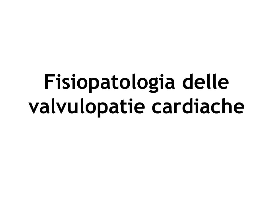 Fisiopatologia delle valvulopatie cardiache
