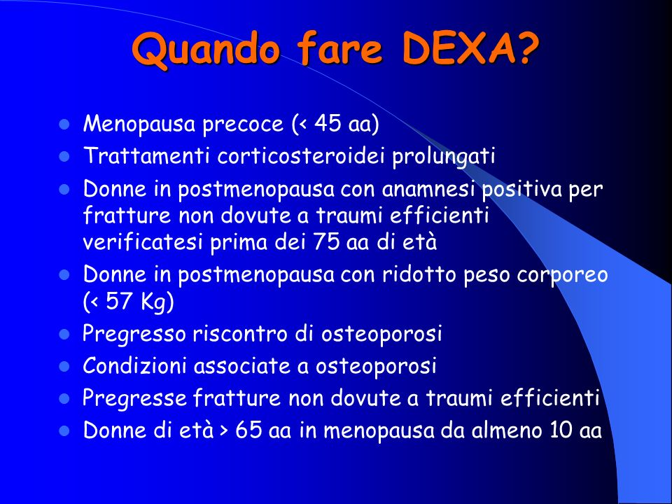 Quando fare DEXA Menopausa precoce (< 45 aa)
