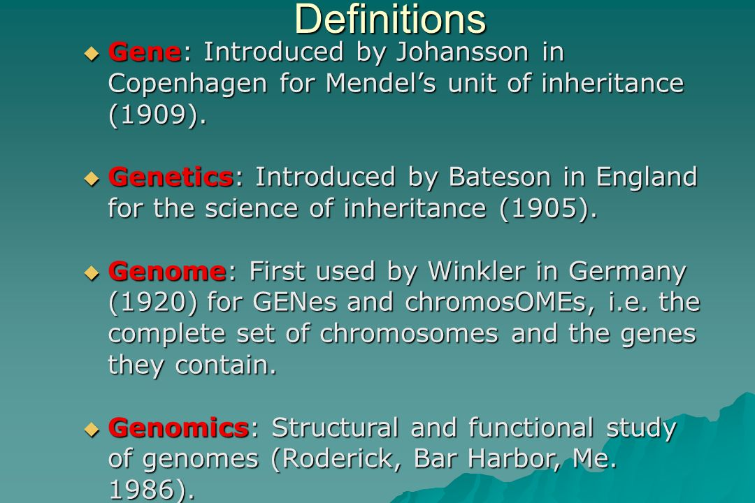 Definitions Gene: Introduced by Johansson in Copenhagen for Mendel's unit of inheritance (1909).