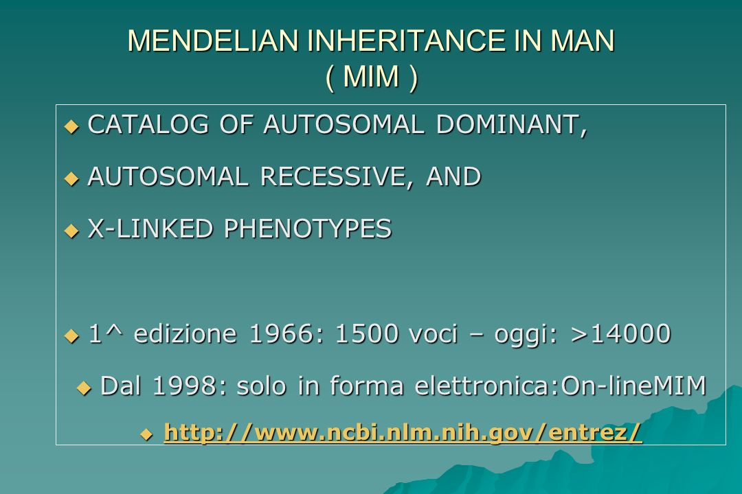 MENDELIAN INHERITANCE IN MAN ( MIM )
