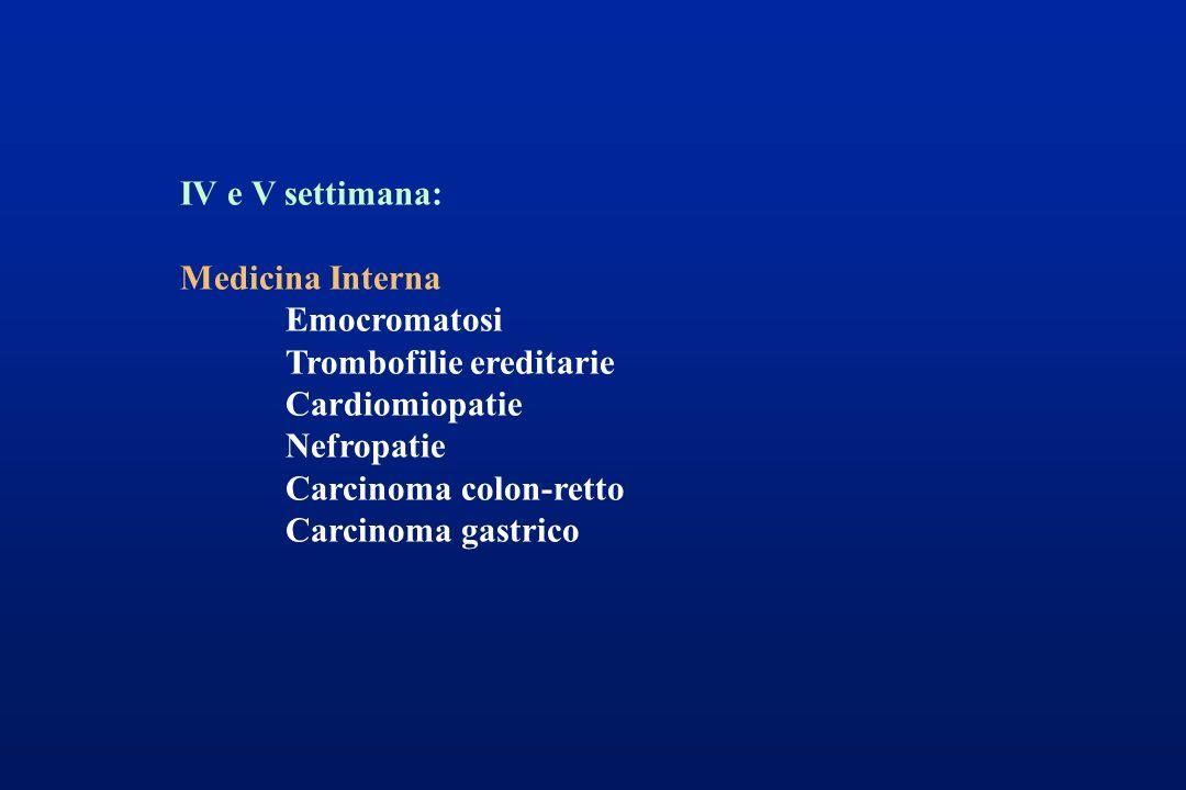 IV e V settimana: Medicina Interna. Emocromatosi. Trombofilie ereditarie. Cardiomiopatie. Nefropatie.