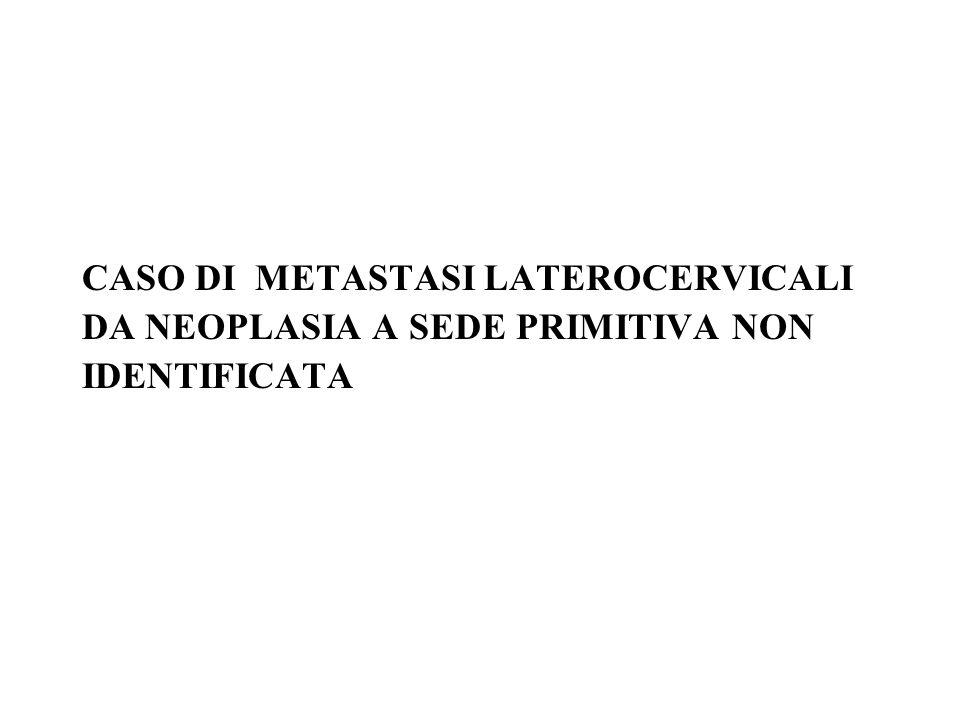 CASO DI METASTASI LATEROCERVICALI