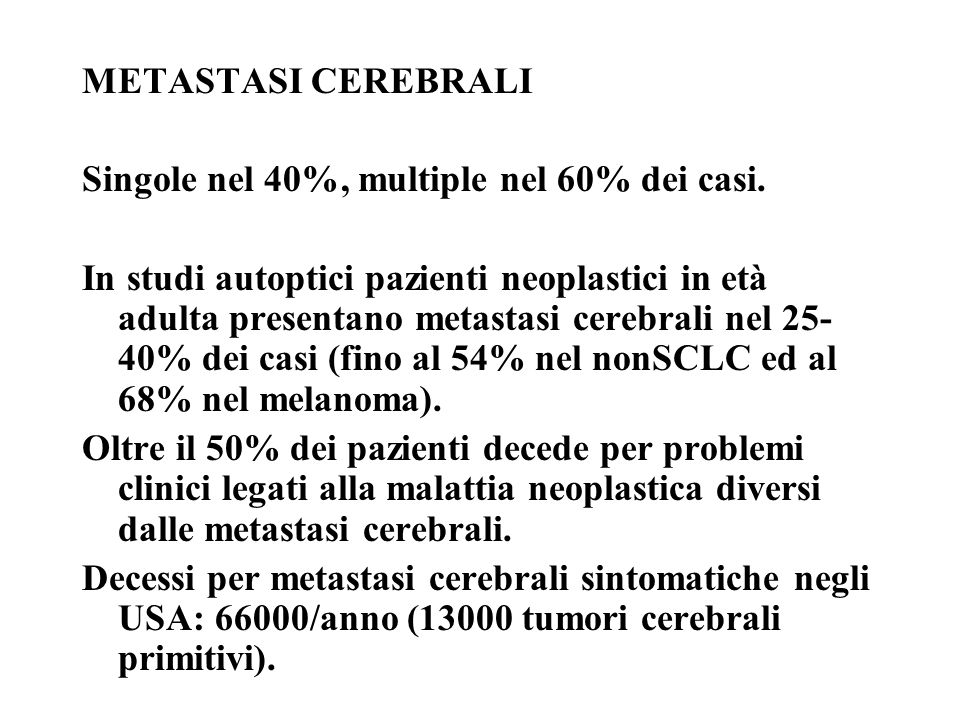 METASTASI CEREBRALI Singole nel 40%, multiple nel 60% dei casi.
