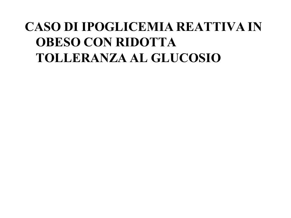 CASO DI IPOGLICEMIA REATTIVA IN OBESO CON RIDOTTA TOLLERANZA AL GLUCOSIO