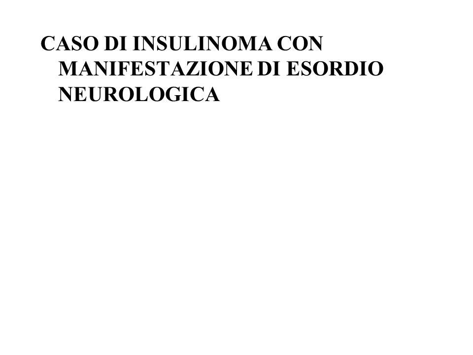 CASO DI INSULINOMA CON MANIFESTAZIONE DI ESORDIO NEUROLOGICA