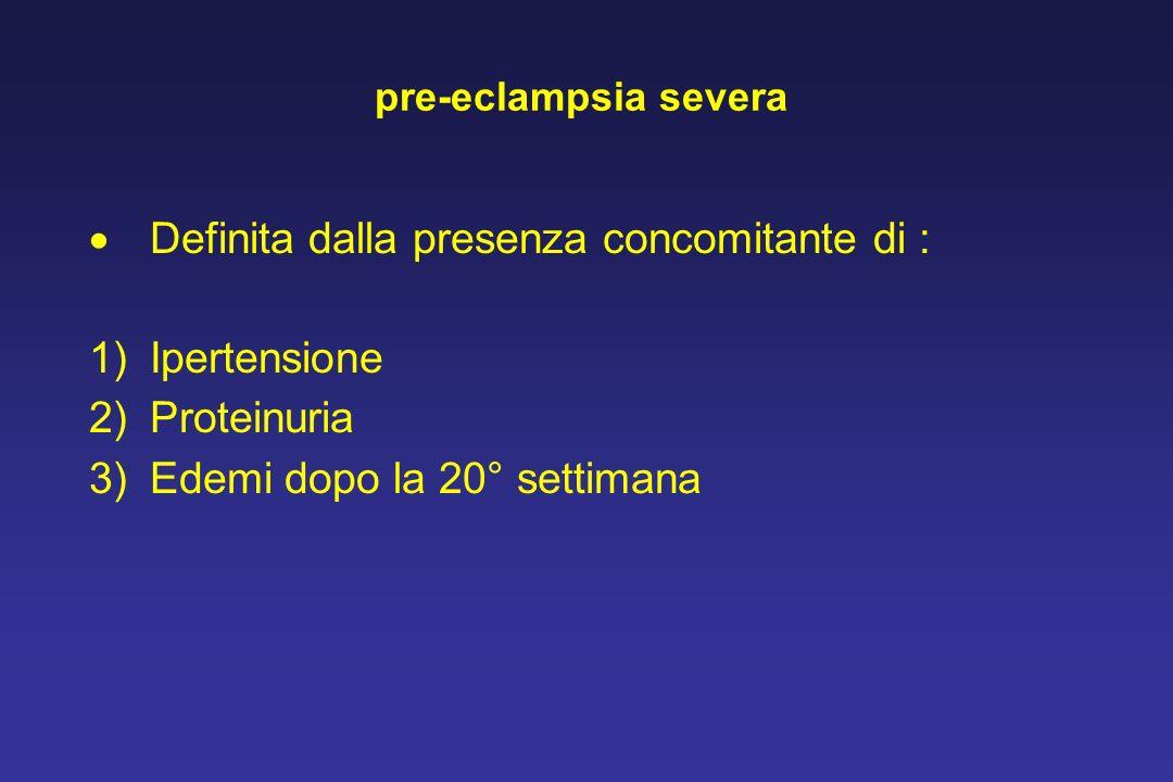 Definita dalla presenza concomitante di : Ipertensione Proteinuria