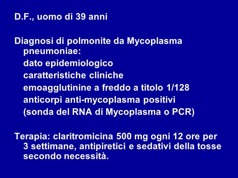 D.F., uomo di 39 anniDiagnosi di polmonite da Mycoplasma pneumoniae: dato epidemiologico. caratteristiche cliniche.