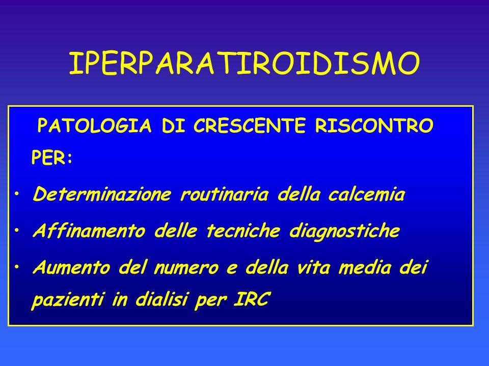 IPERPARATIROIDISMO PATOLOGIA DI CRESCENTE RISCONTRO PER: