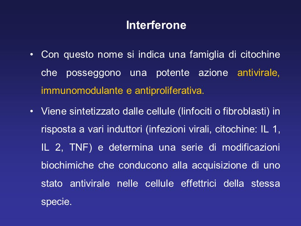 Interferone Con questo nome si indica una famiglia di citochine che posseggono una potente azione antivirale, immunomodulante e antiproliferativa.