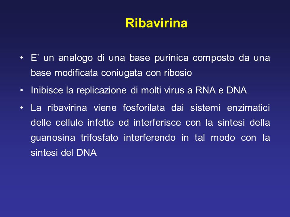 Ribavirina E' un analogo di una base purinica composto da una base modificata coniugata con ribosio.