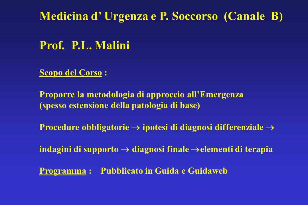 Medicina d' Urgenza e P. Soccorso (Canale B) Prof. P.L. Malini
