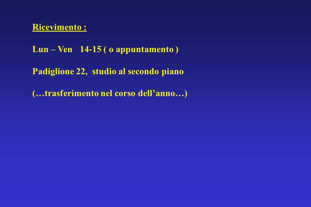 Ricevimento : Lun – Ven 14-15 ( o appuntamento ) Padiglione 22, studio al secondo piano.