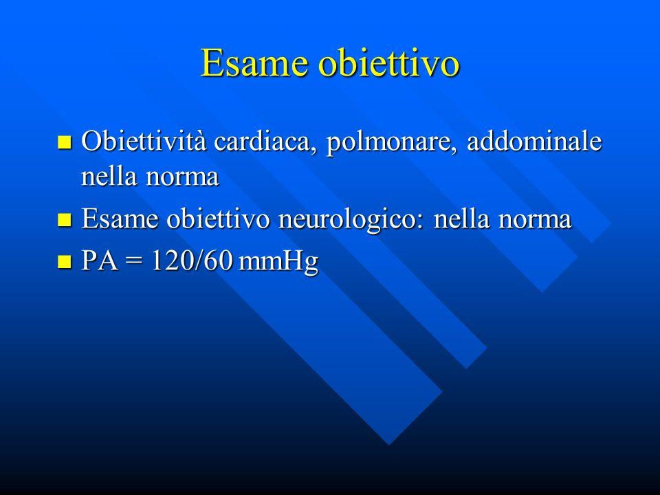 Esame obiettivoObiettività cardiaca, polmonare, addominale nella norma. Esame obiettivo neurologico: nella norma.