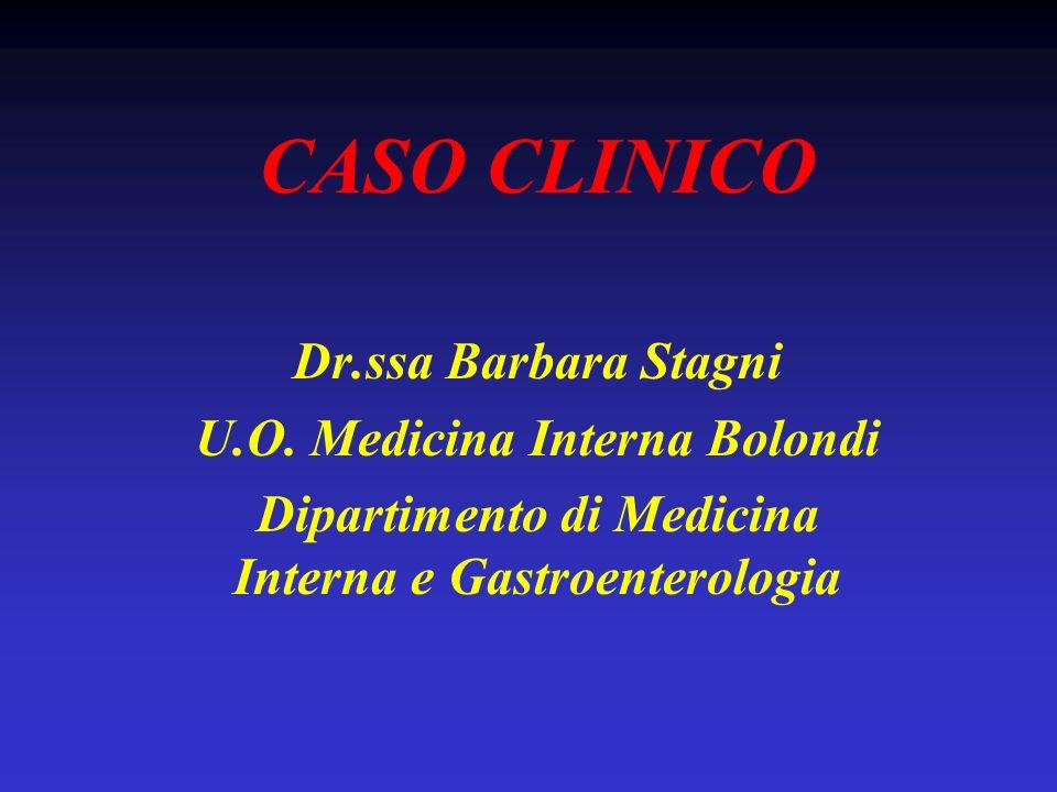 CASO CLINICO Dr.ssa Barbara Stagni U.O. Medicina Interna Bolondi