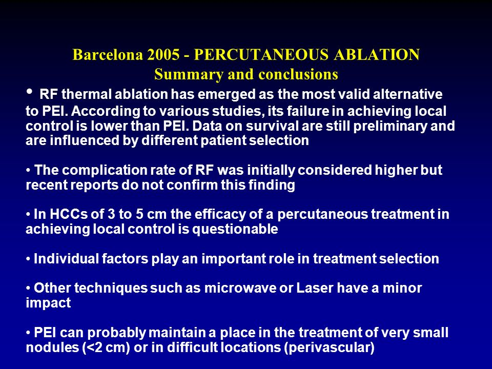 Barcelona 2005 - PERCUTANEOUS ABLATION Summary and conclusions