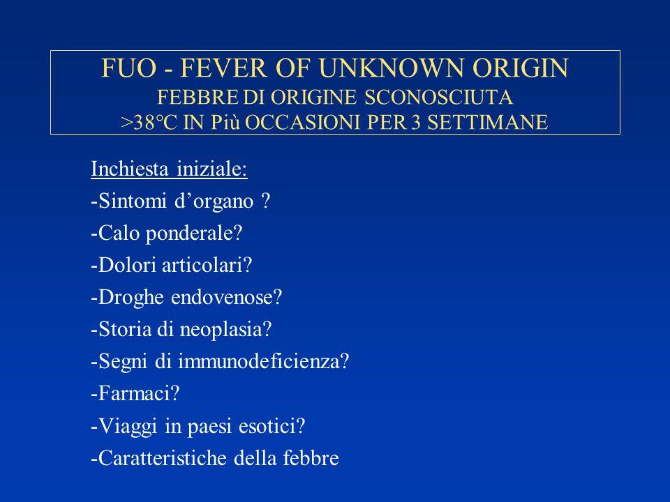 FUO - FEVER OF UNKNOWN ORIGIN FEBBRE DI ORIGINE SCONOSCIUTA >38°C IN Più OCCASIONI PER 3 SETTIMANE Inchiesta iniziale: