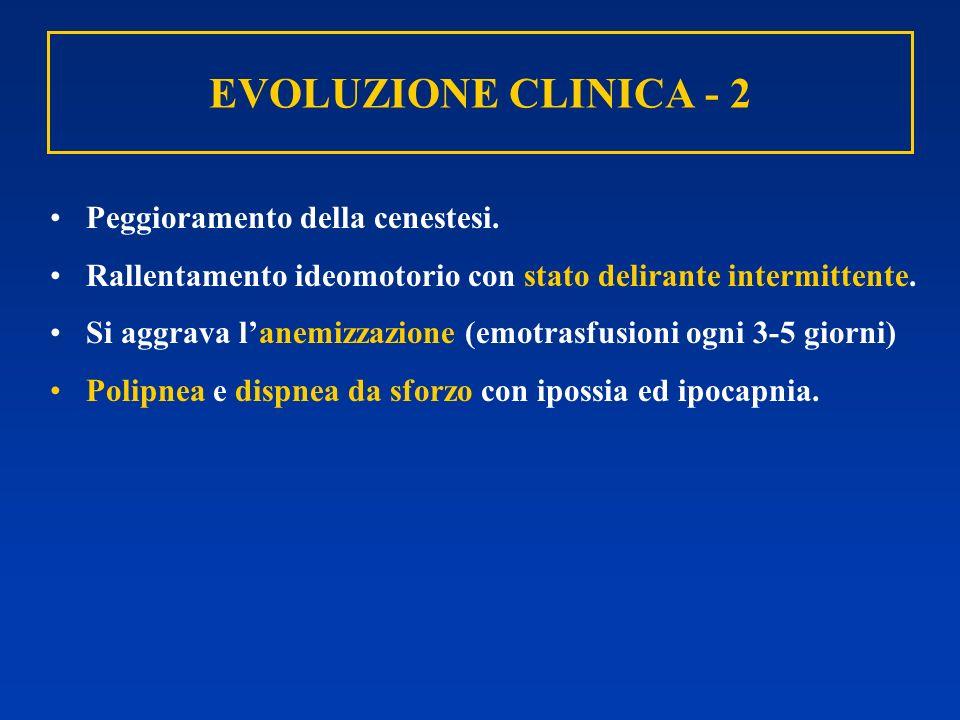 EVOLUZIONE CLINICA - 2 Peggioramento della cenestesi.