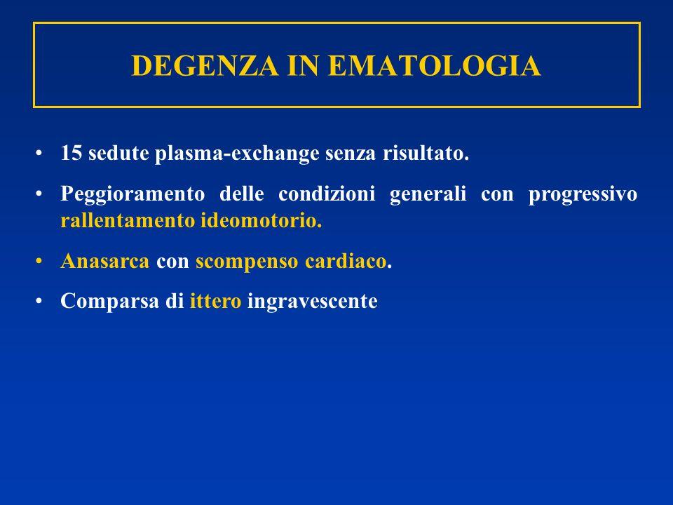 DEGENZA IN EMATOLOGIA 15 sedute plasma-exchange senza risultato.