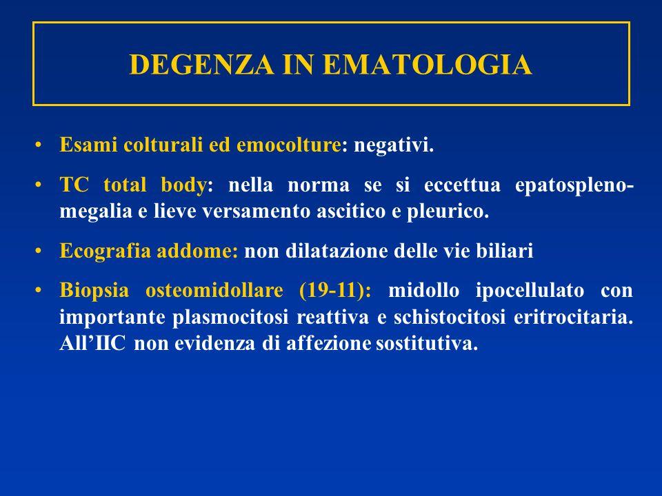 DEGENZA IN EMATOLOGIA Esami colturali ed emocolture: negativi.