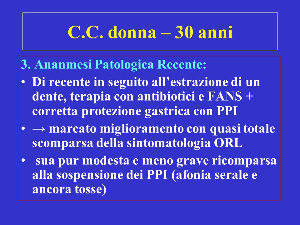 C.C. donna – 30 anni 3. Ananmesi Patologica Recente:
