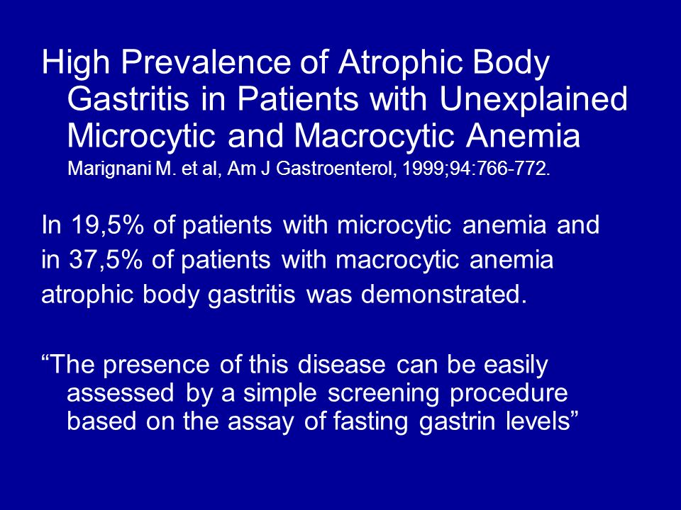 High Prevalence of Atrophic Body Gastritis in Patients with Unexplained Microcytic and Macrocytic Anemia