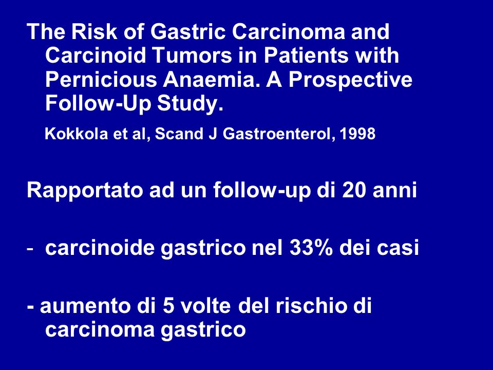 The Risk of Gastric Carcinoma and Carcinoid Tumors in Patients with Pernicious Anaemia. A Prospective Follow-Up Study.