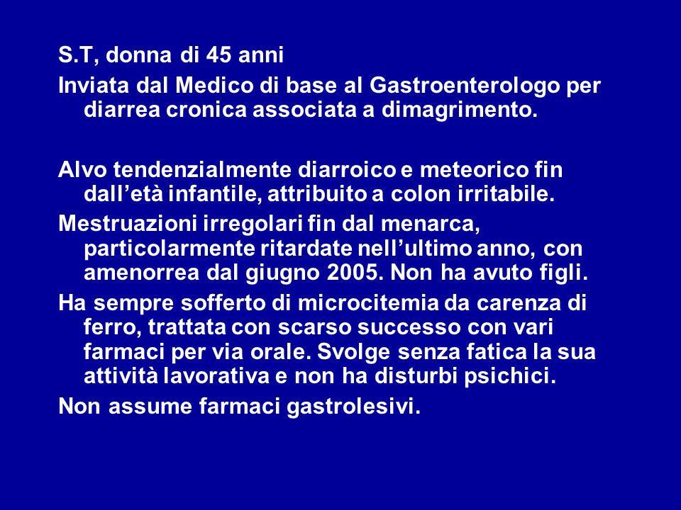 S.T, donna di 45 anni Inviata dal Medico di base al Gastroenterologo per diarrea cronica associata a dimagrimento.