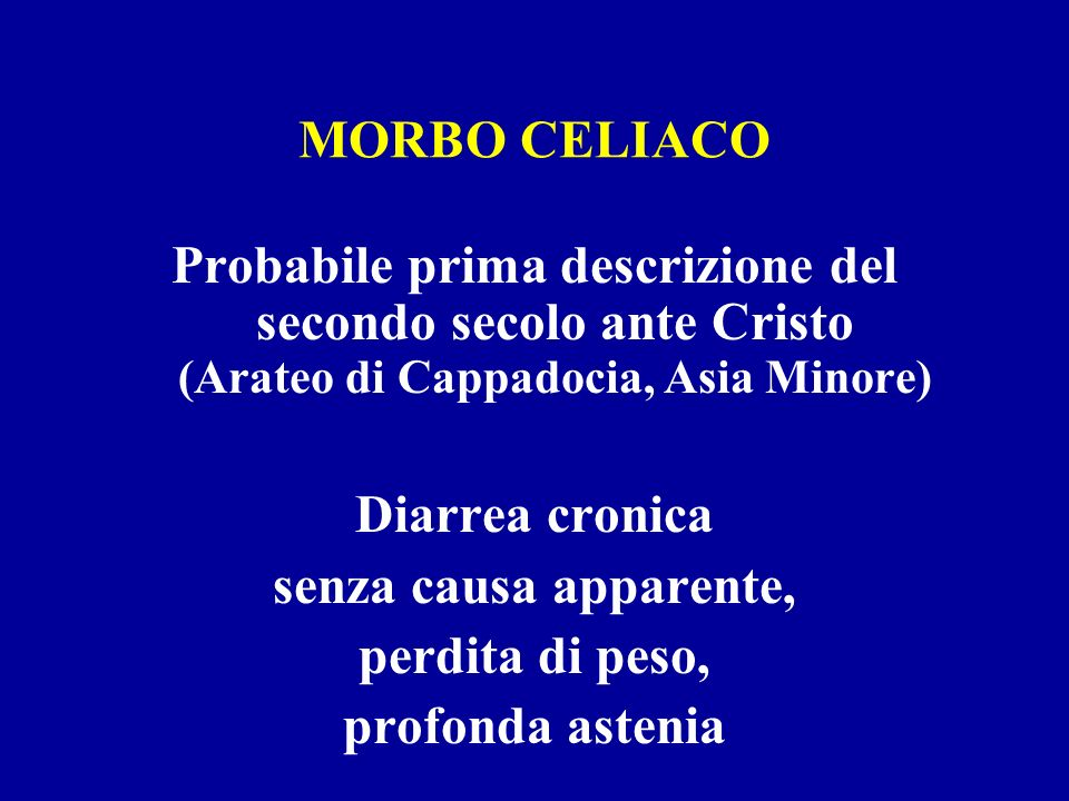 MORBO CELIACO Probabile prima descrizione del secondo secolo ante Cristo (Arateo di Cappadocia, Asia Minore)
