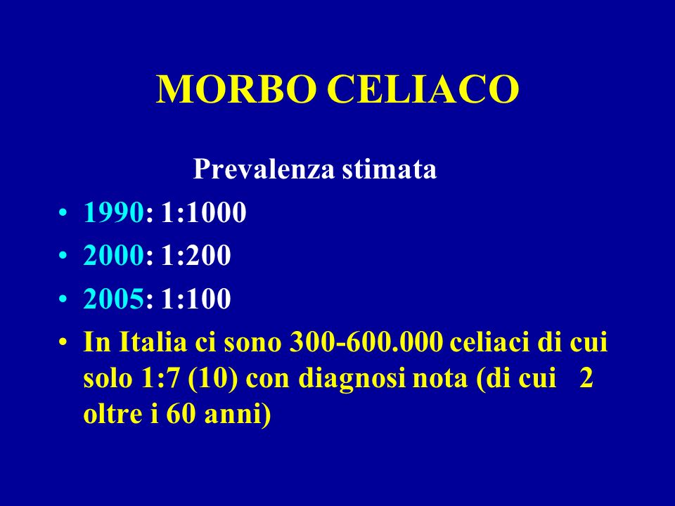 MORBO CELIACO Prevalenza stimata 1990: 1:1000 2000: 1:200 2005: 1:100