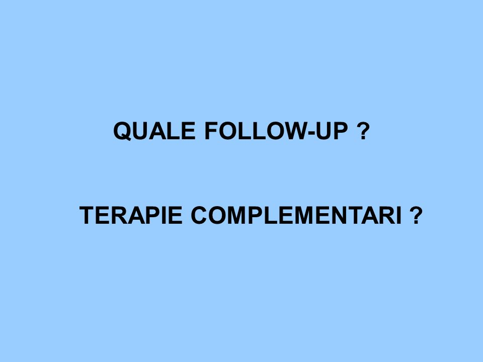 QUALE FOLLOW-UP TERAPIE COMPLEMENTARI