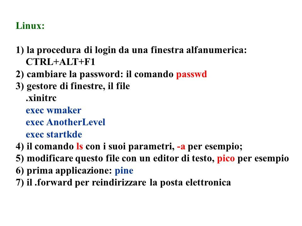 Linux: 1) la procedura di login da una finestra alfanumerica: CTRL+ALT+F1. 2) cambiare la password: il comando passwd.