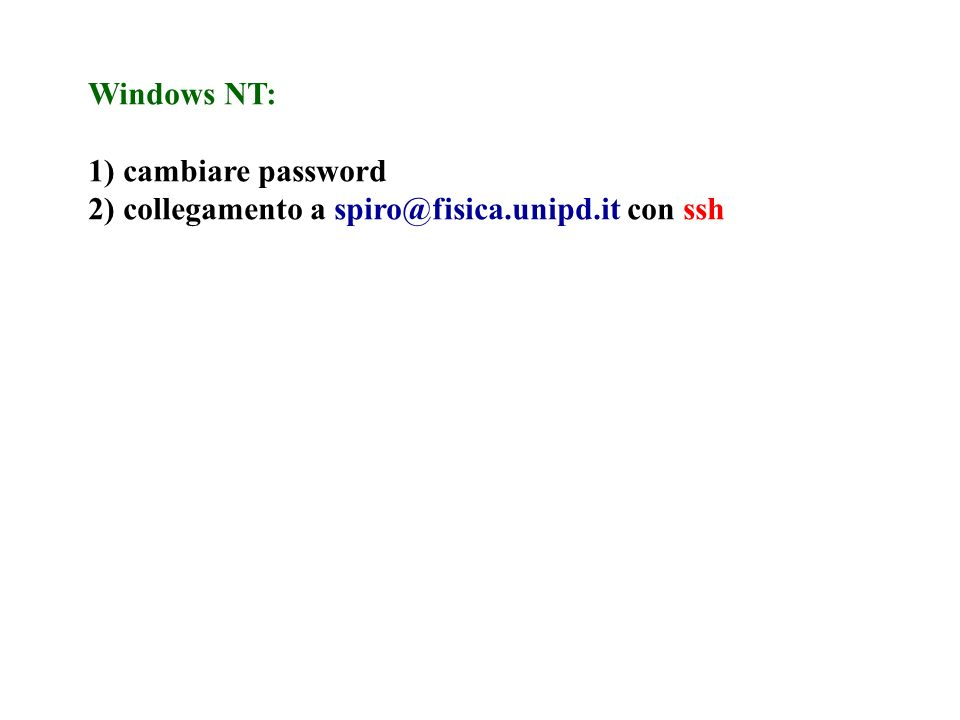 Windows NT: 1) cambiare password 2) collegamento a spiro@fisica.unipd.it con ssh