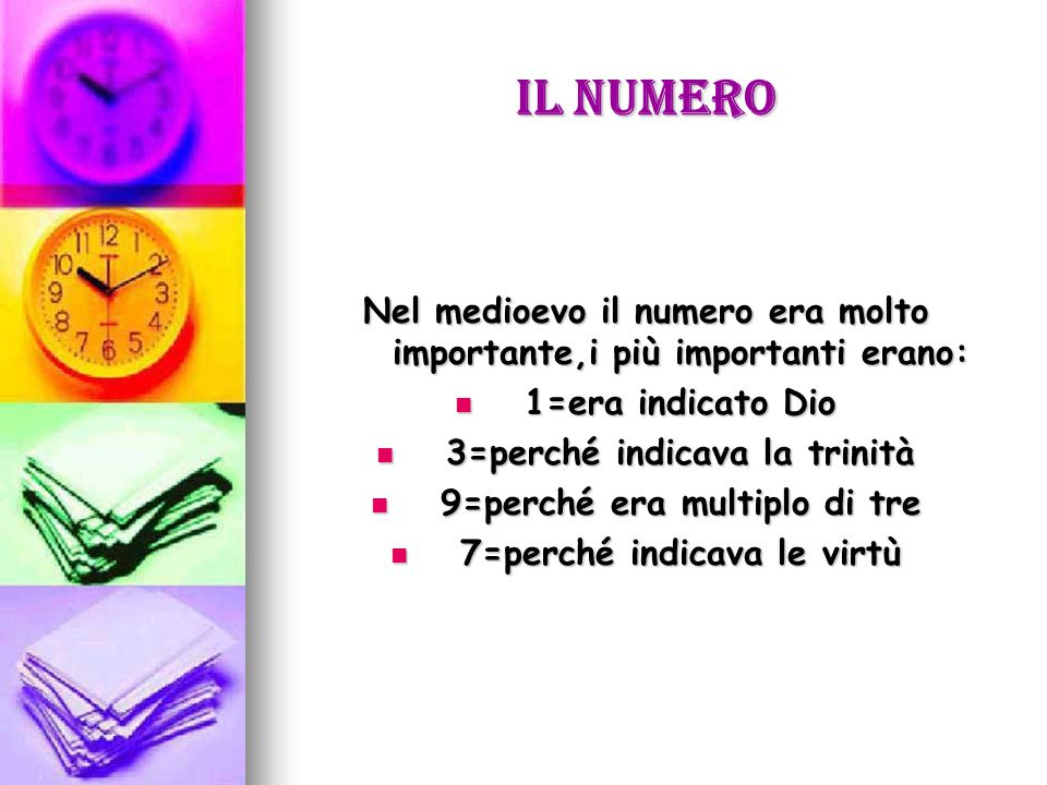 Il numero Nel medioevo il numero era molto importante,i più importanti erano: 1=era indicato Dio. 3=perché indicava la trinità.
