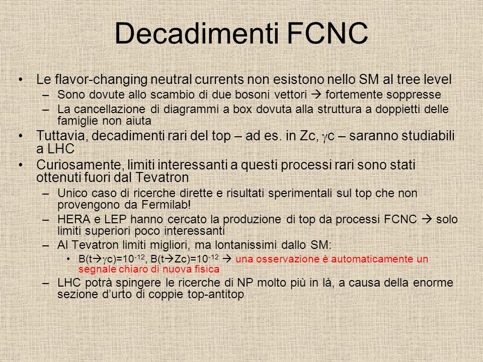 Decadimenti FCNC Le flavor-changing neutral currents non esistono nello SM al tree level.