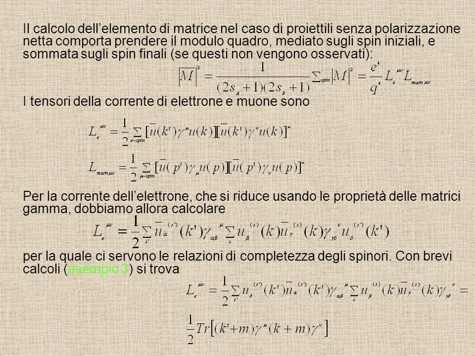 Il calcolo dell'elemento di matrice nel caso di proiettili senza polarizzazione netta comporta prendere il modulo quadro, mediato sugli spin iniziali, e sommata sugli spin finali (se questi non vengono osservati):