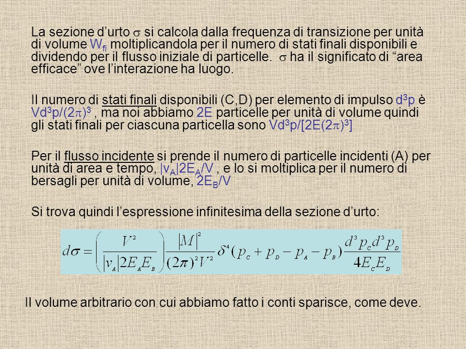 La sezione d'urto s si calcola dalla frequenza di transizione per unità di volume Wfi moltiplicandola per il numero di stati finali disponibili e dividendo per il flusso iniziale di particelle. s ha il significato di area efficace ove l'interazione ha luogo.
