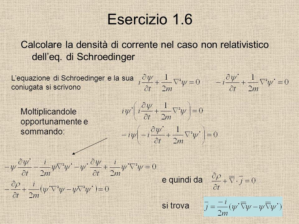Esercizio 1.6 Calcolare la densità di corrente nel caso non relativistico dell'eq. di Schroedinger.