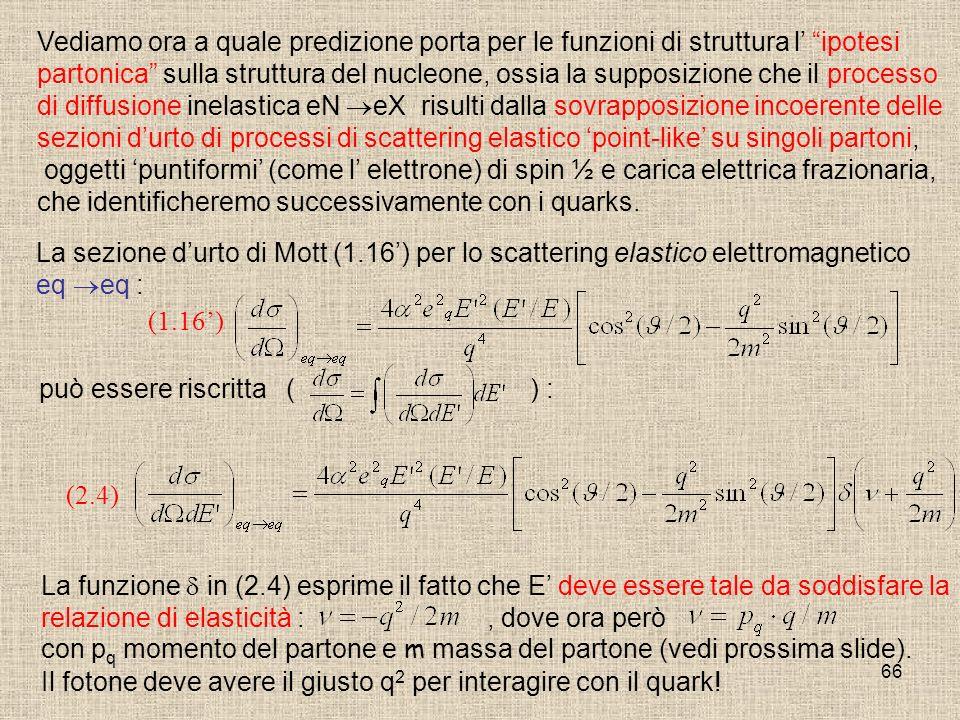 Vediamo ora a quale predizione porta per le funzioni di struttura l' ipotesi