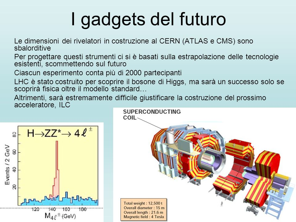 I gadgets del futuroLe dimensioni dei rivelatori in costruzione al CERN (ATLAS e CMS) sono sbalorditive.