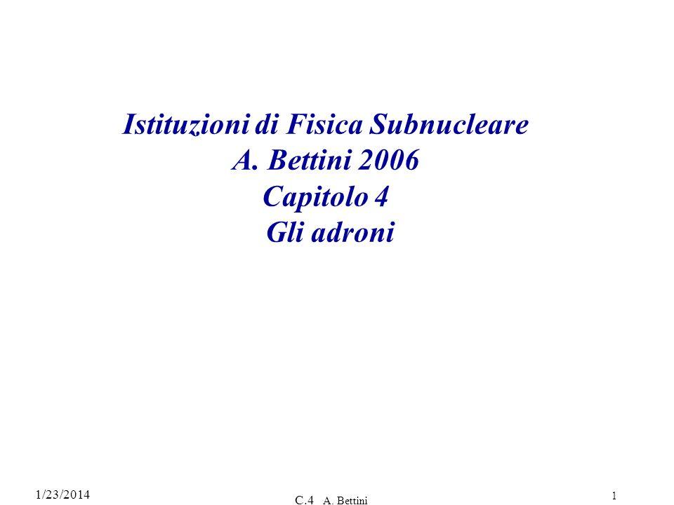 Istituzioni di Fisica Subnucleare A. Bettini 2006 Capitolo 4 Gli adroni