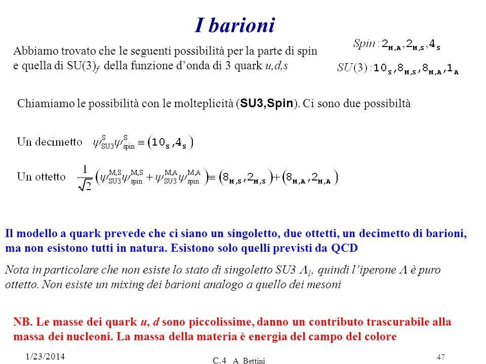 I barioni Abbiamo trovato che le seguenti possibilità per la parte di spin e quella di SU(3)f della funzione d'onda di 3 quark u,d,s.