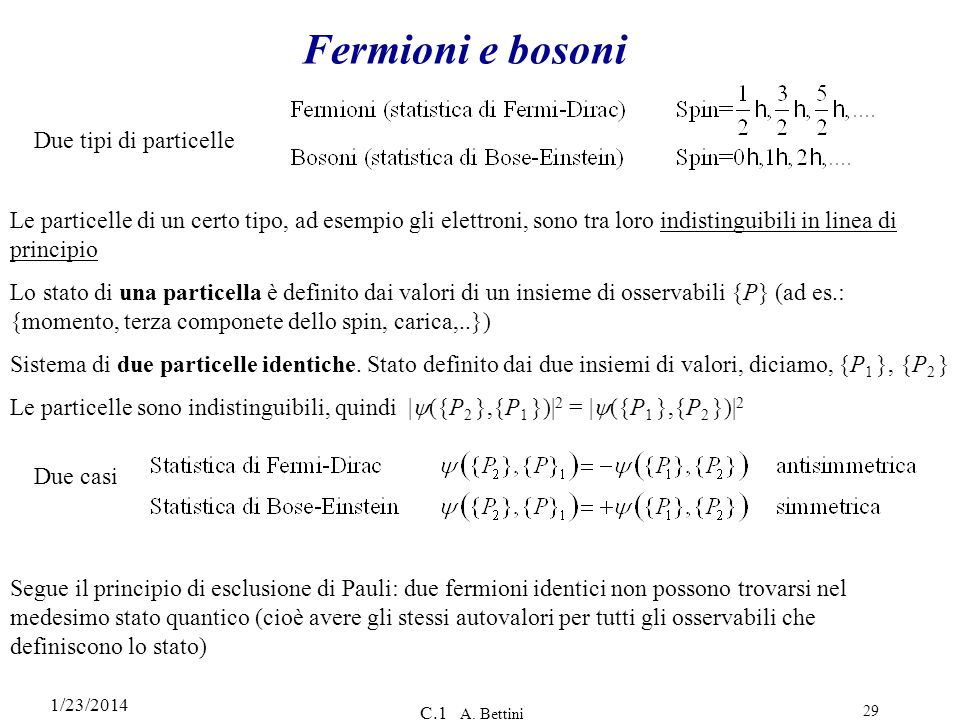 Fermioni e bosoni Due tipi di particelle