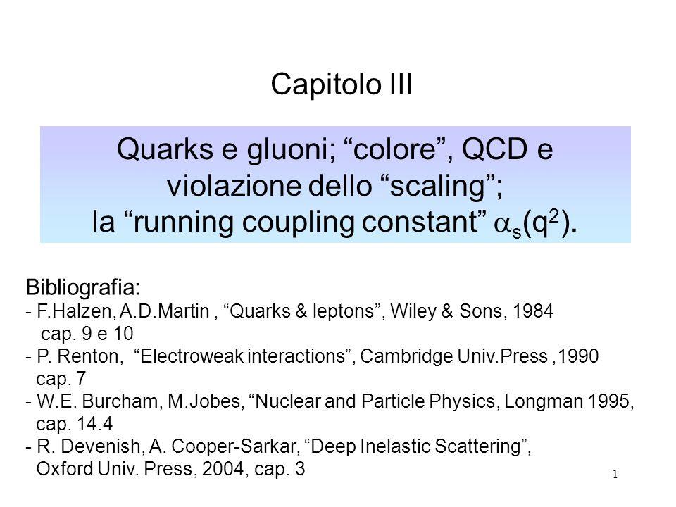 Capitolo III Quarks e gluoni; colore , QCD e violazione dello scaling ; la running coupling constant as(q2).