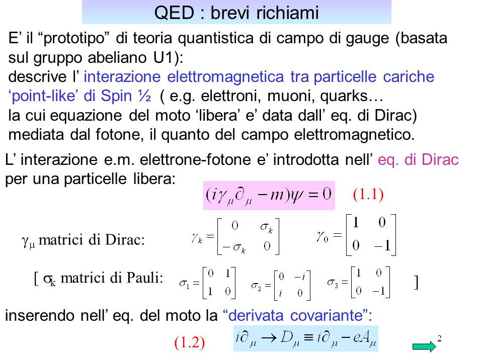QED : brevi richiami E' il prototipo di teoria quantistica di campo di gauge (basata. sul gruppo abeliano U1):