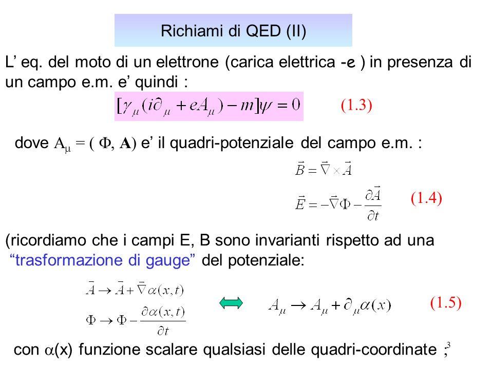 Richiami di QED (II) L' eq. del moto di un elettrone (carica elettrica -e ) in presenza di. un campo e.m. e' quindi :