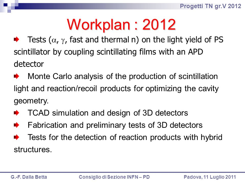 Workplan : 2012 Tests (a, g, fast and thermal n) on the light yield of PS scintillator by coupling scintillating films with an APD detector.