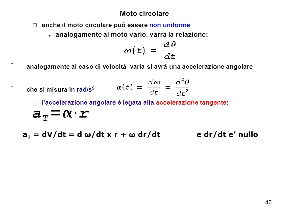 aT = dV/dt = d ω/dt x r + ω dr/dt e dr/dt e' nullo