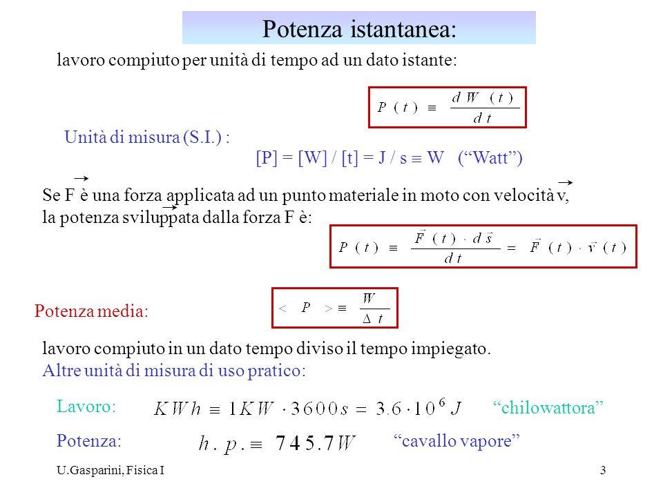 Potenza istantanea: lavoro compiuto per unità di tempo ad un dato istante: Unità di misura (S.I.) :