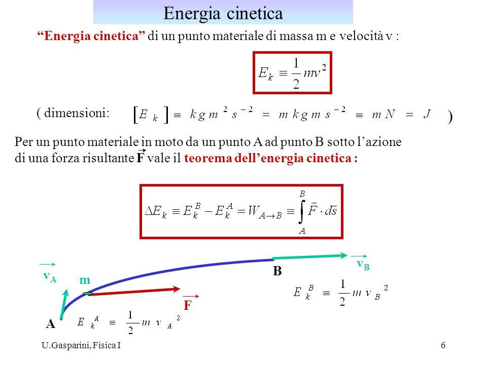 Energia cinetica Energia cinetica di un punto materiale di massa m e velocità v : ( dimensioni: )